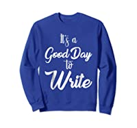 It S A Good Day To Write Book Writer Author T Shirt Design Sweatshirt Royal Blue