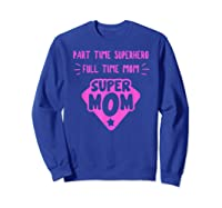 Super Mom Superhero Mother Matriarch Mothers Day Mama Madre T Shirt Sweatshirt Royal Blue
