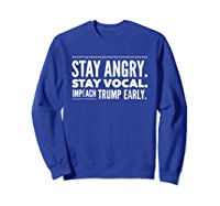 Impeach Trump Early Stay Angry Stay Vocal T Shirt Sweatshirt Royal Blue