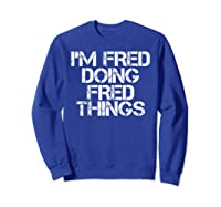 I'm Fred Doing Fred Things Shirt Funny Christmas Gift Idea Sweatshirt Royal Blue