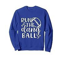 Run The Dang Ball Football Cheer Mom Funny Shirts Sweatshirt Royal Blue