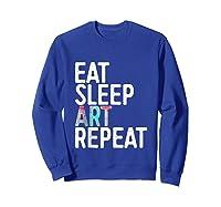 Eat Sleep Art Repeat T Shirt Funny Artist Creative Gift Tank Top Sweatshirt Royal Blue