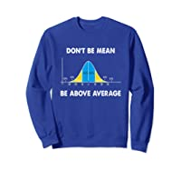 Don T Be Mean Be Above Average Funny Math Lover Gift T Shirt Sweatshirt Royal Blue
