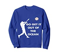 Go Get It Out Of The Ocean Funny Baseball Love Shirts Sweatshirt Royal Blue