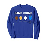Same Crime Life 15 Years Probation Paid Administrative Leave Shirts Sweatshirt Royal Blue