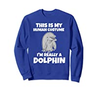 This Is My Human Costume I'm Really A Dolphin Funny Shirts Sweatshirt Royal Blue