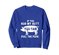 Rub My Butt Then You Can Pull My Pork Funny Bbq Pig T-shirt Sweatshirt Royal Blue