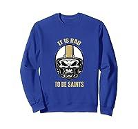 Saints Rad To Be Nola New Orleans Football Fan Shirts Sweatshirt Royal Blue