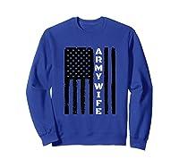 Proud Army Wife Military Wife Veteran S Day Gift Idea T Shirt Sweatshirt Royal Blue