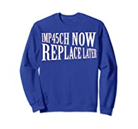 Impeach Trump Now Replace Trump Later Shirts Sweatshirt Royal Blue