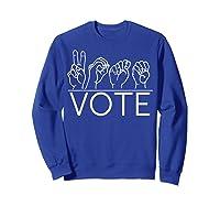Deaf Pride Asl Vote Sign Language Politics Voting Election T Shirt Sweatshirt Royal Blue