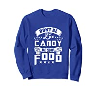 Funny Gift T Shirt Don T Be Eye Candy Be Soul Food Tank Top Sweatshirt Royal Blue