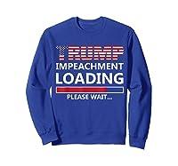Trump Impeacht Loading Please Wait Shirt Impeach 45 Tee Sweatshirt Royal Blue