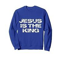 Jesus Is The King Shirts Sweatshirt Royal Blue