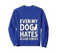 Even My Dog Hates Ocasio Cortez Anti Liberal Pro Trump Shirts Sweatshirt Royal Blue