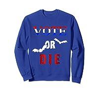 Vote Or Die Halloween Midterm Election Political T Shirt Sweatshirt Royal Blue