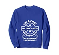 I M A Chef We Don T Stop Cooking Funny Culinary Chefs Gifts T Shirt Sweatshirt Royal Blue