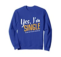 Yes I M Single Now Is Your Chance Life Funny Quotes Sarcasm Tank Top Shirts Sweatshirt Royal Blue