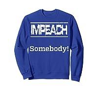 Impeach Somebody T Shirt Sweatshirt Royal Blue