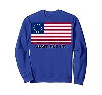 Betsy Ross Flag T-shirt Just Fly It. Sweatshirt Royal Blue
