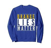 Orange Lies Matter Anti Trump Activist Protest Impeach Premium T Shirt Sweatshirt Royal Blue