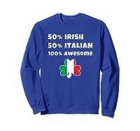 Saint Patricks Day Half Irish Half Italian Awesome T Shirt Sweatshirt Royal Blue