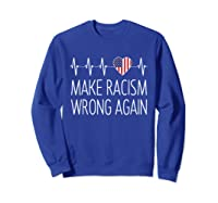 Make Racism Wrong Again American Heartbeat Anti Hate Impeach T Shirt Sweatshirt Royal Blue