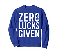 Zero Lucks Given T Shirt Saint Patrick Day Gift Shirt Sweatshirt Royal Blue