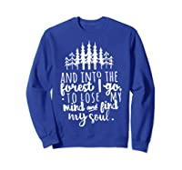 Into The Forest I Go To Lose My Mind And Find My Soul Shirt Sweatshirt Royal Blue