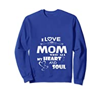 I Love Mom With All My Heart And Soul Shirt T Shirt Sweatshirt Royal Blue