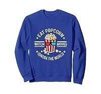Eat Popcorn Watch Movies Ignore The World Movie Lover Shirts Sweatshirt Royal Blue