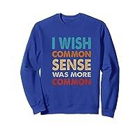 Vintage I Wish Common Sense Was More Common Funny Premium T Shirt Sweatshirt Royal Blue
