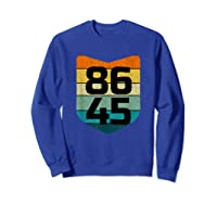 86 45 Impeach I Anti Trump 8645 T Shirt Sweatshirt Royal Blue