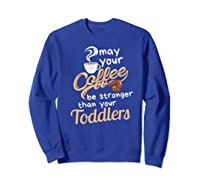Childcare Provider Daycare Tea Coffee Lover May Your Shirts Sweatshirt Royal Blue