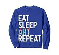 Eat Sleep Art Repeat T Shirt Funny Artist Creative Gift T Shirt Sweatshirt Royal Blue