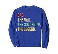 Vintage Dad The Man The Goldsmith The Legend Fun Father Gift T Shirt Sweatshirt Royal Blue