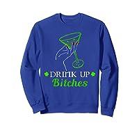Saint Patrick S Day Irish Drink Up Bitches T Shirt Sweatshirt Royal Blue