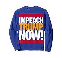 Impeach Trump Now T Shirt Sweatshirt Royal Blue