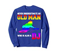 Never Underestimate An Old Man Who Is Also A Dj Gifts T Shirt Sweatshirt Royal Blue