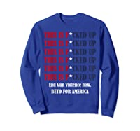 End Gun Violence Now This Is Fucked Up President Gift T Shirt Sweatshirt Royal Blue