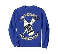 Got My 40 Oz And A System To Overthrow Folk Punk Anarchy Shirts Sweatshirt Royal Blue