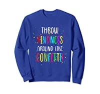 Throw Kindness Around Like Confetti Shirts Sweatshirt Royal Blue