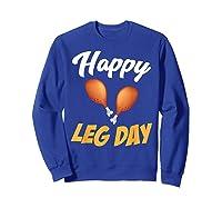 Happy Leg Day Turkey Thanksgiving Family Reunion Dinner Shirts Sweatshirt Royal Blue