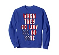 When They Go Low We Go Vote America Election T Shirt Sweatshirt Royal Blue