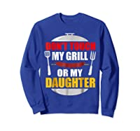 Don T Touch My Grill Or My Daughter T Shirt Father S Day Sweatshirt Royal Blue