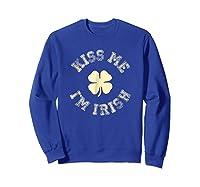 Kiss Me I M Irish Shirt St Saint Patrick S Day T Shirt Sweatshirt Royal Blue