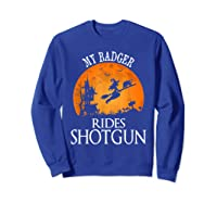 Badger Rides Shotgun Animal Lover Halloween Party Gift Shirts Sweatshirt Royal Blue