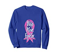 Wife Mom Fighter Breast Cancer Awareness Month Pink Ribbon T Shirt Sweatshirt Royal Blue