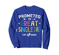 Promoted To Great Single Dad Est 2020 T Shirt Father S Day Sweatshirt Royal Blue
