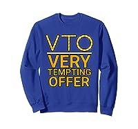 Vto Very Tempting Offer Vto Voluntary Time Off T-shirt Sweatshirt Royal Blue